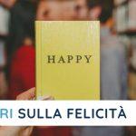 Libri sulla Felicità: 13 Letture per Vivere Felici e più Consapevoli